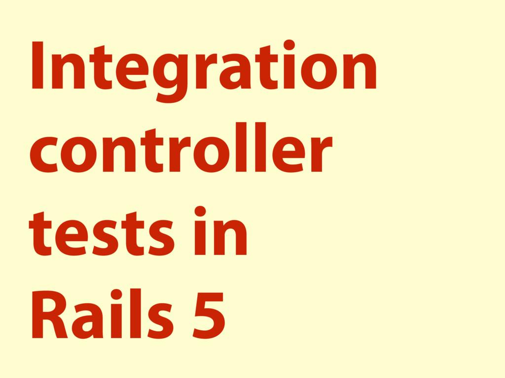 Integration controller tests in Rails 5