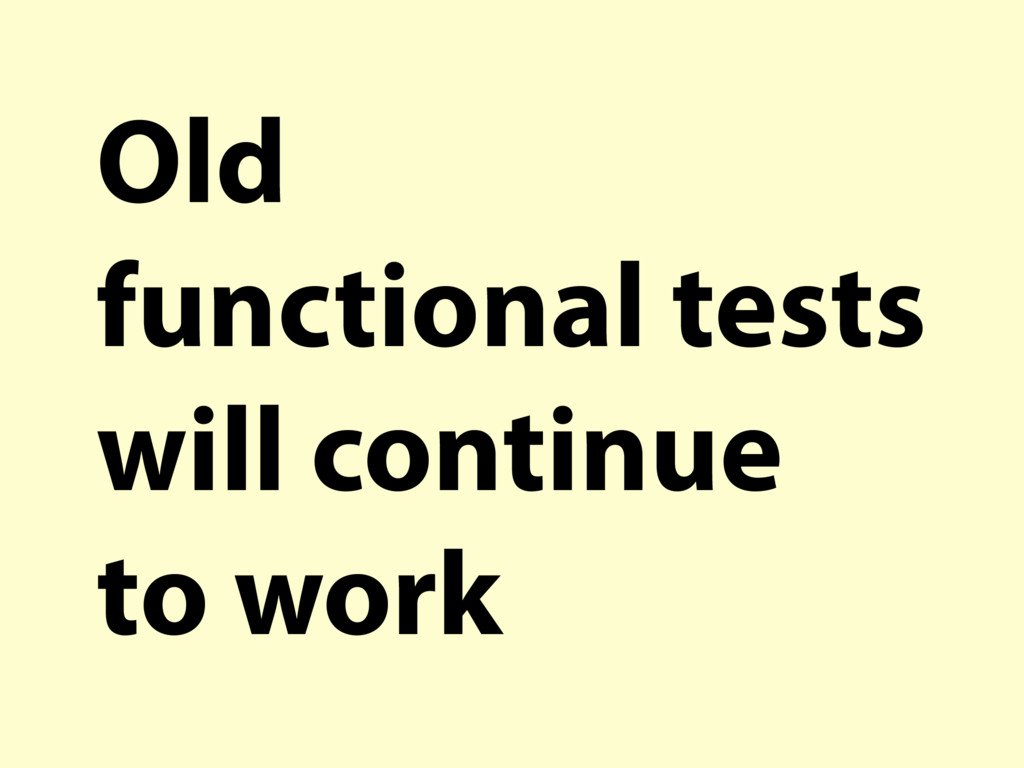 Old functional tests will continue to work