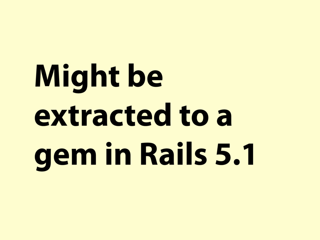 Might be extracted to a gem in Rails 5.1