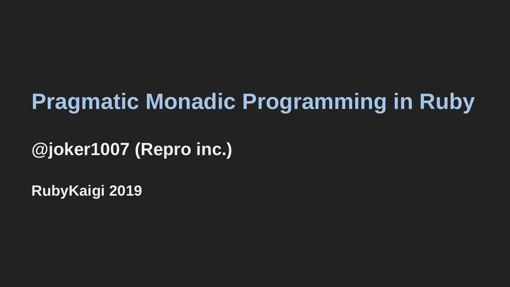 Pragmatic Monadic Programming in Ruby @joker100...