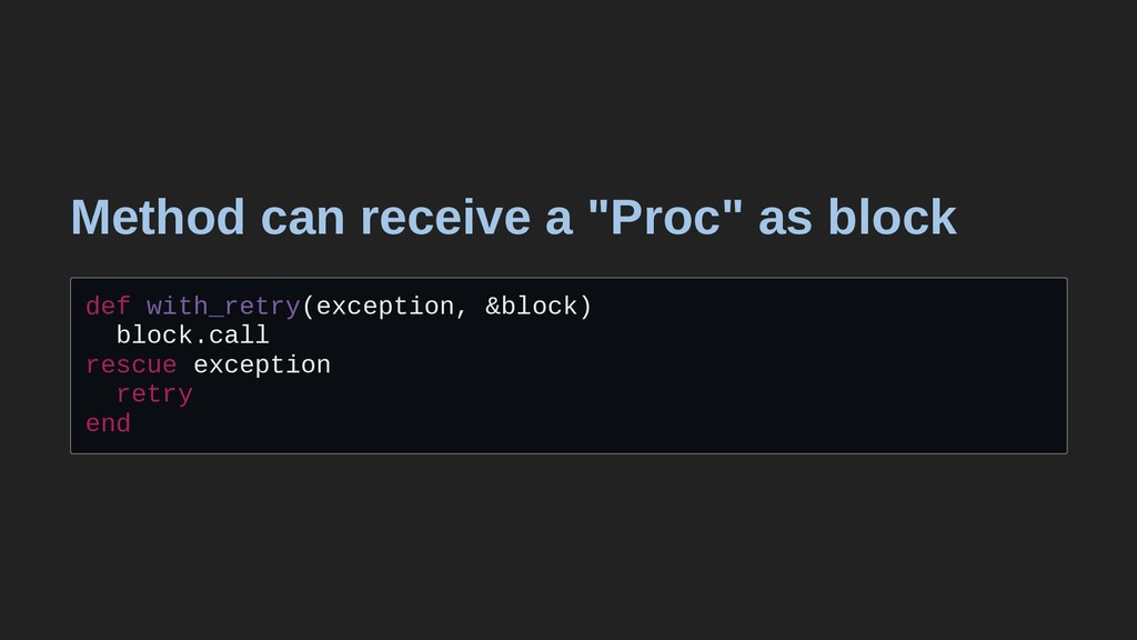 "Method can receive a ""Proc"" as block def with_r..."