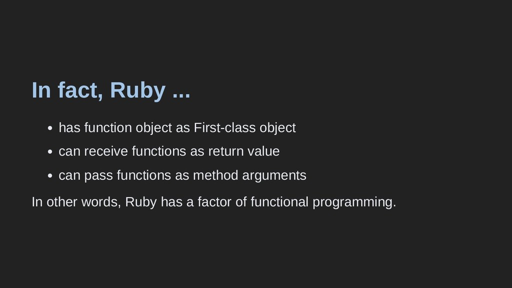 In fact, Ruby ... has function object as First-...