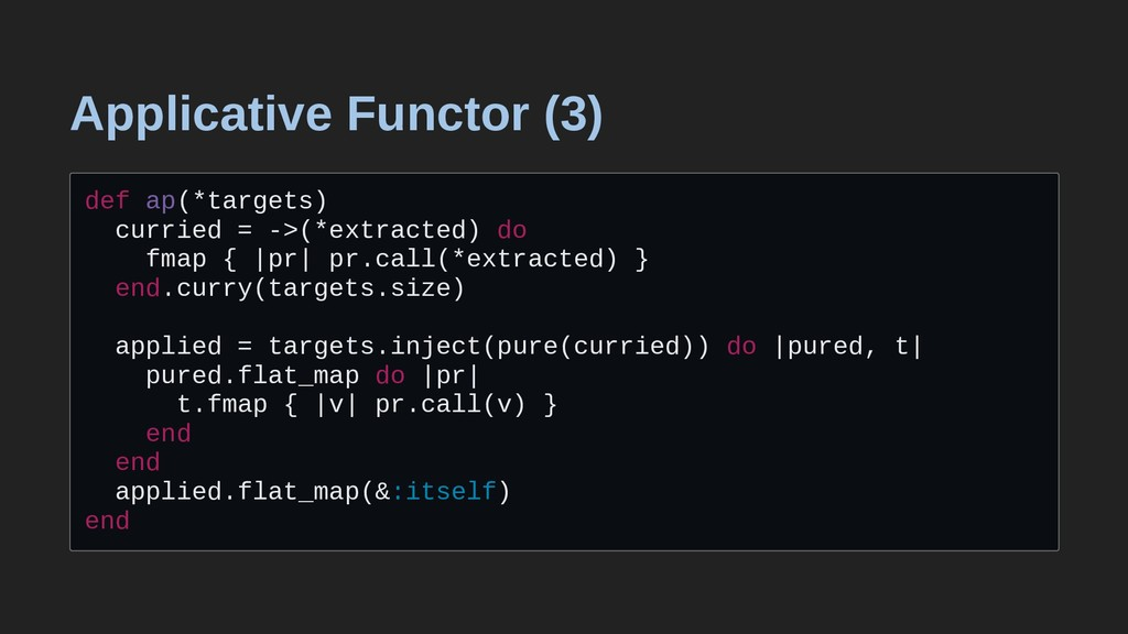 Applicative Functor (3) def ap(*targets) currie...