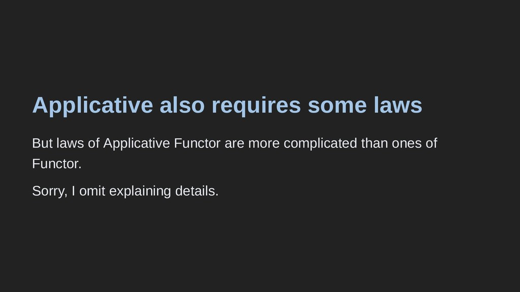 Applicative also requires some laws But laws of...