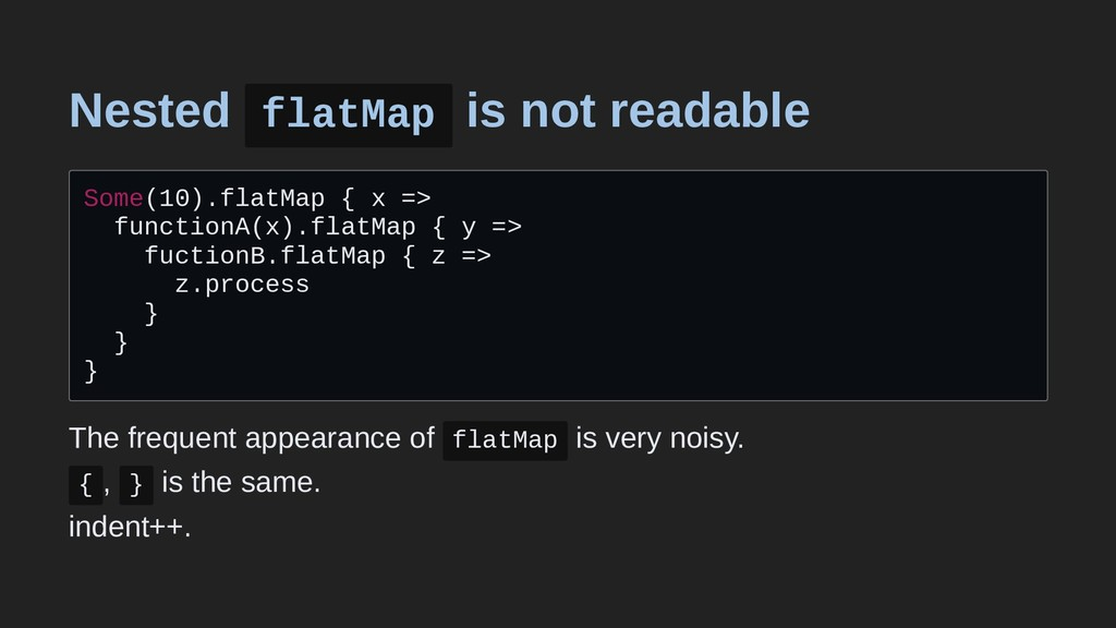 Nested flatMap is not readable Some(10).flatMap...