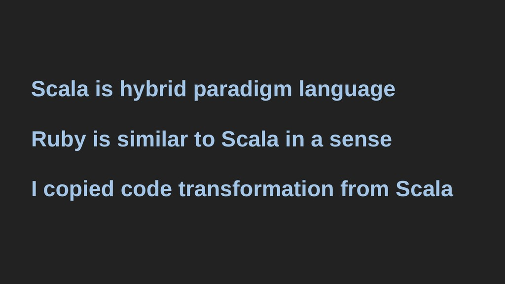Scala is hybrid paradigm language Ruby is simil...