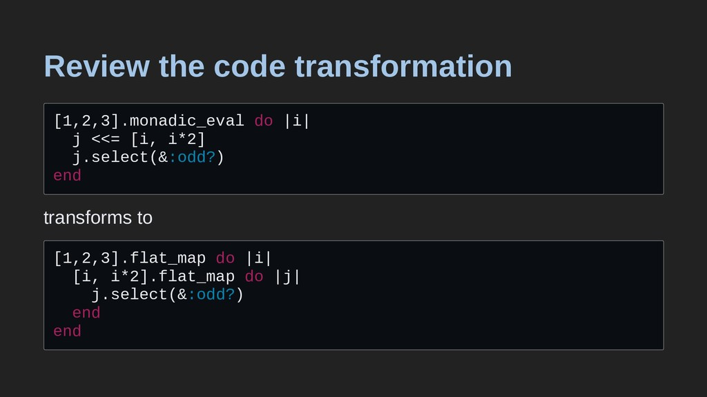 Review the code transformation [1,2,3].monadic_...