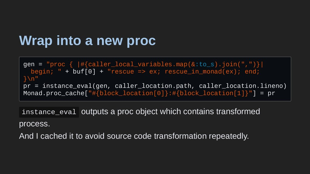 "Wrap into a new proc gen = ""proc { 