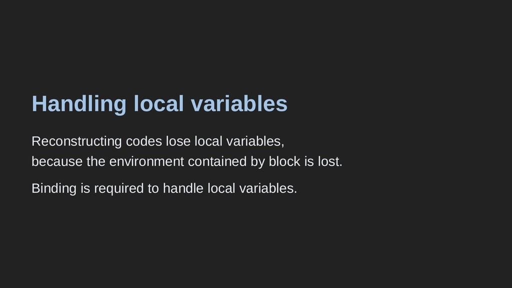 Handling local variables Reconstructing codes l...