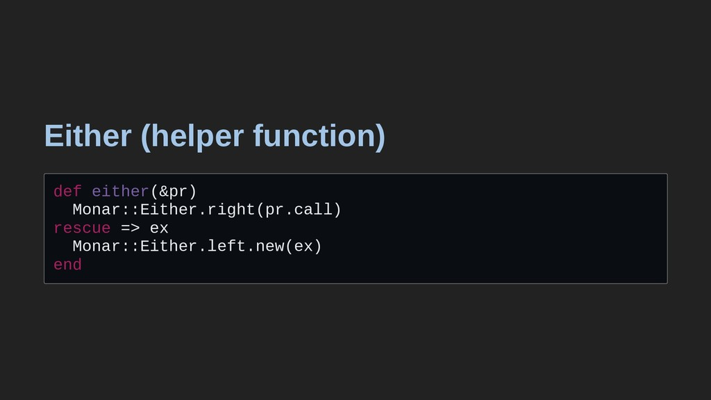 Either (helper function) def either(&pr) Monar:...