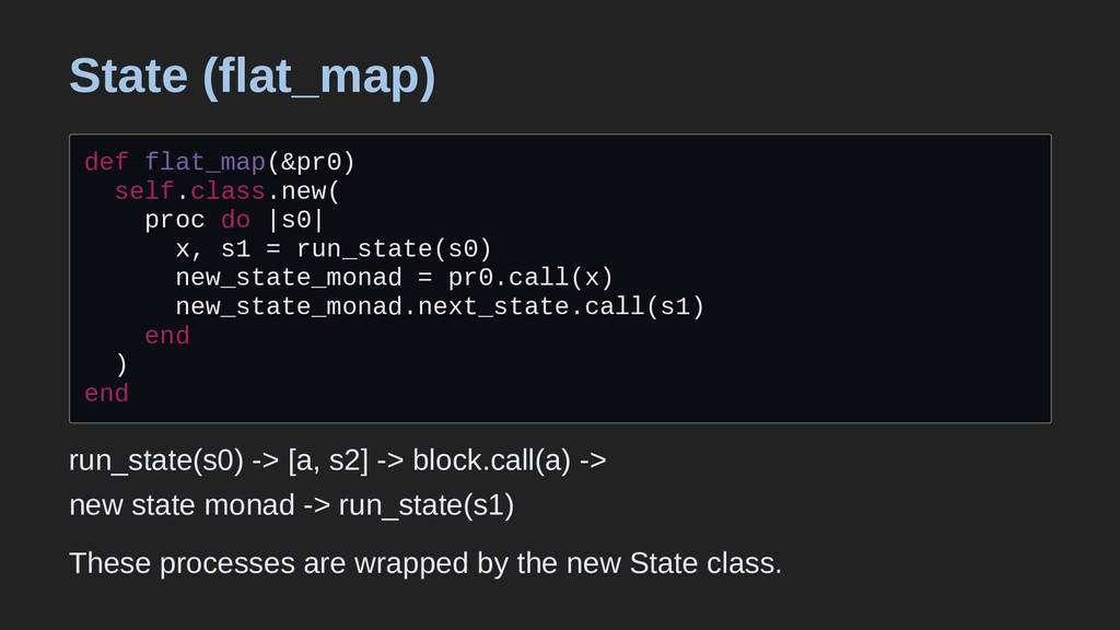 State (flat_map) def flat_map(&pr0) self.class....