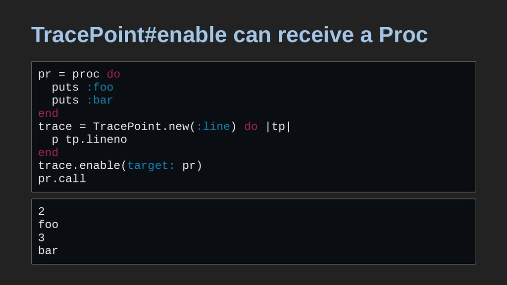 TracePoint#enable can receive a Proc pr = proc ...