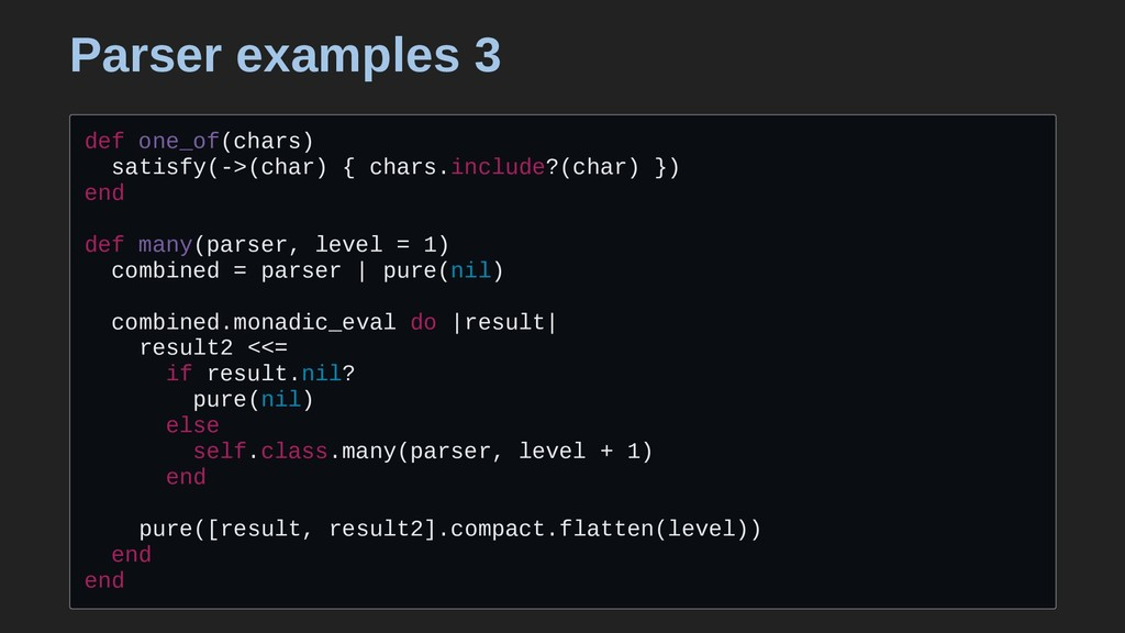 Parser examples 3 def one_of(chars) satisfy(->(...