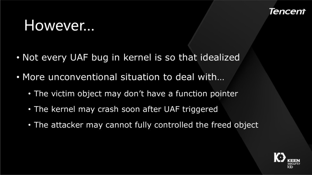 However… • Not every UAF bug in kernel is so th...