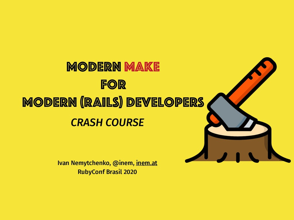 Modern Make for modern (RAILS) developers Ivan ...