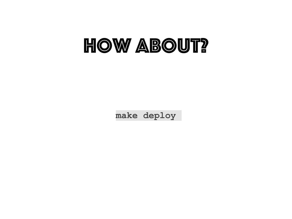 How about? make deploy