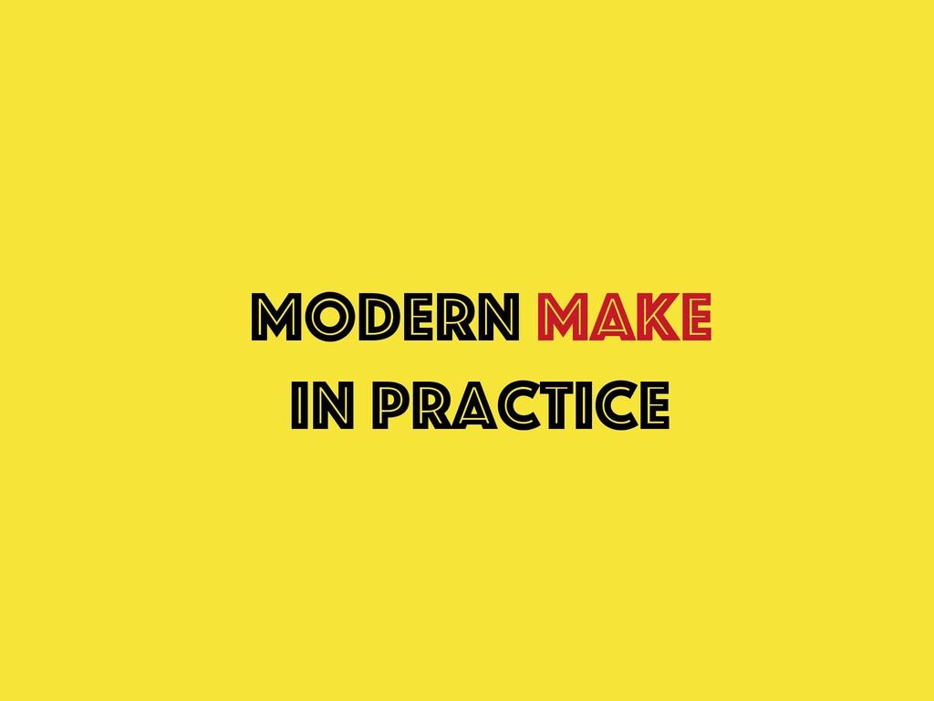 Modern Make In practice