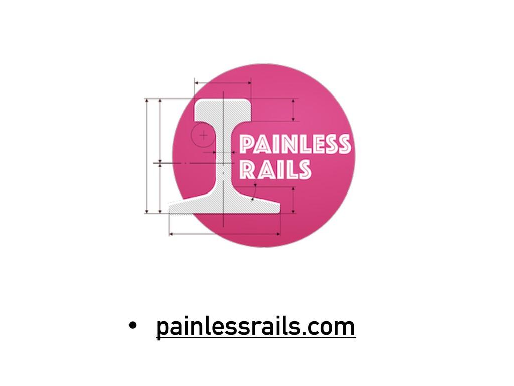 • painlessrails.com