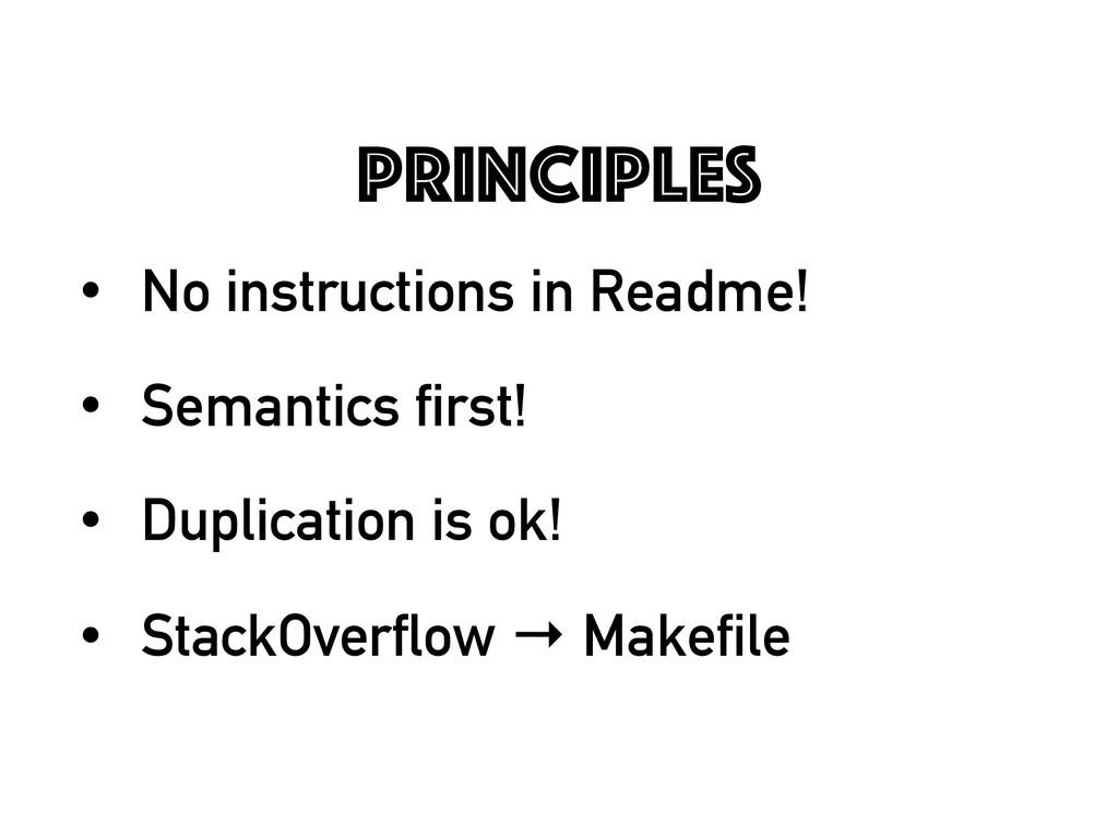 Principles • No instructions in Readme! • Seman...