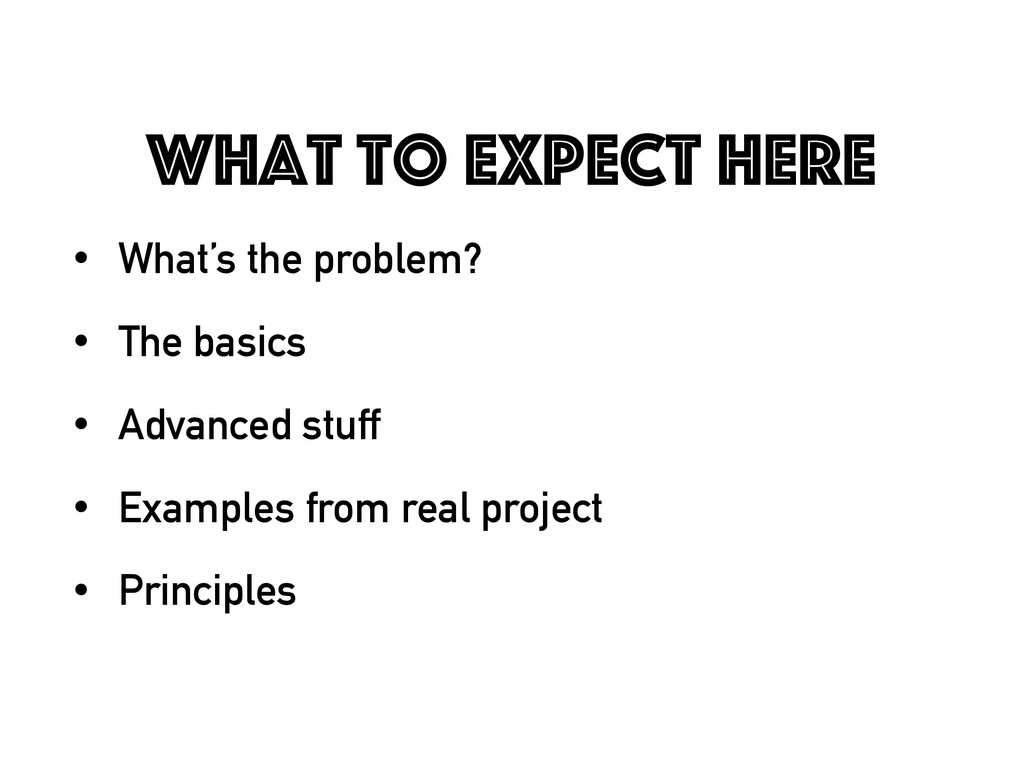 What to expect here • What's the problem? • The...