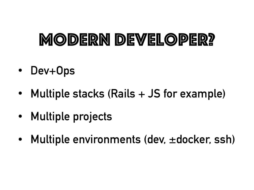 Modern Developer? • Dev+Ops • Multiple stacks (...