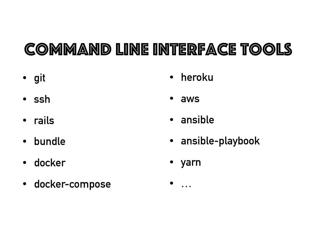 Command line interface tools • git • ssh • rail...