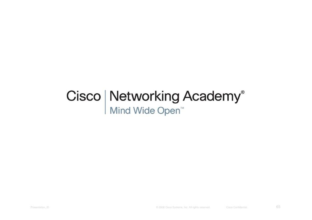 Presentation_ID 65 © 2008 Cisco Systems, Inc. A...