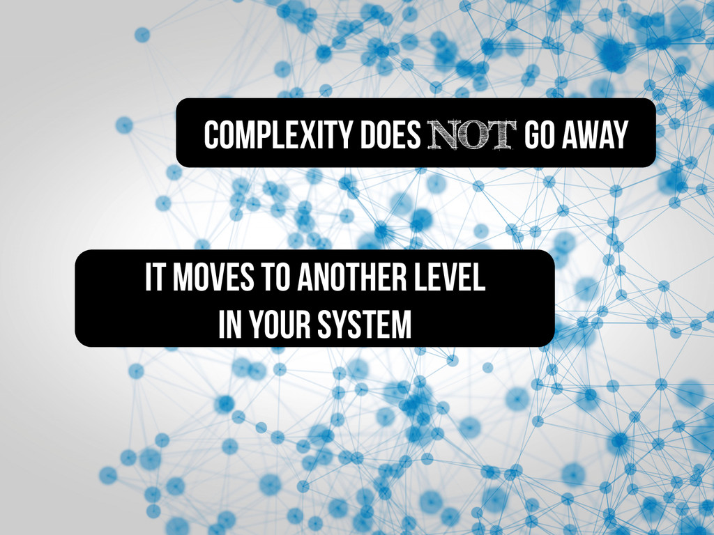 It moves to another level in your system Comple...