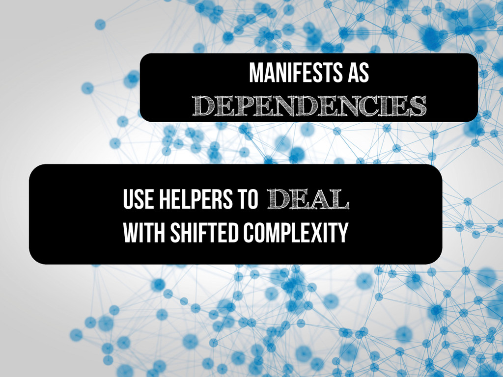 Use helpers to DEAL with shifted complexiTY man...