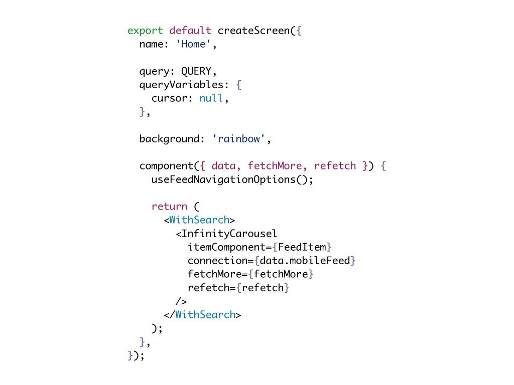 export default createScreen({ name: 'Home', que...