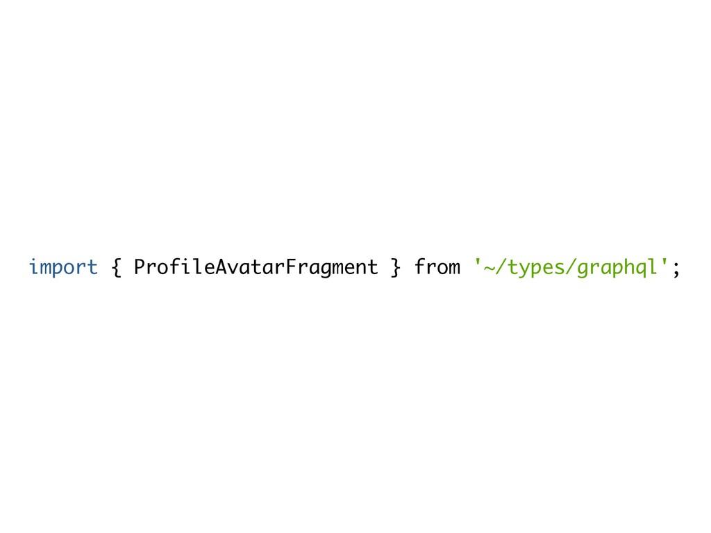 import { ProfileAvatarFragment } from '~/types/...