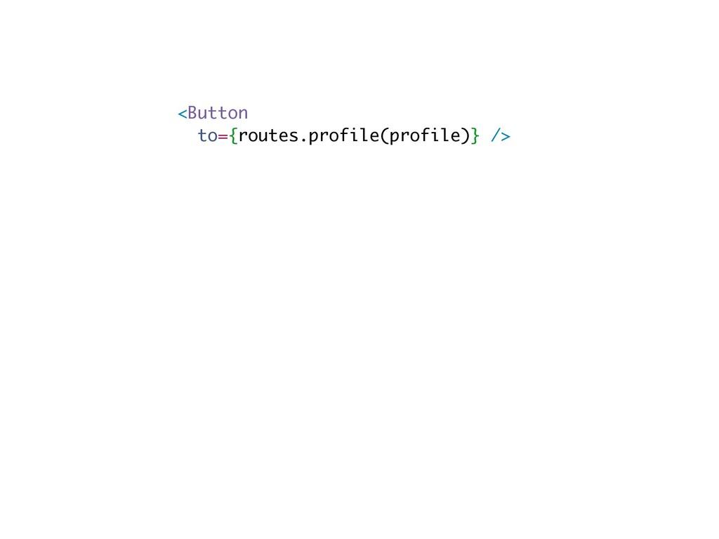 <Button to={routes.profile(profile)} />