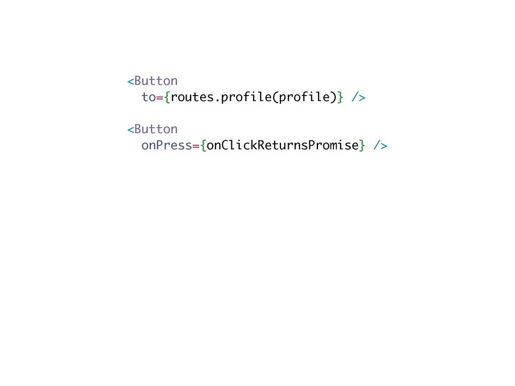 <Button to={routes.profile(profile)} /> <Button...