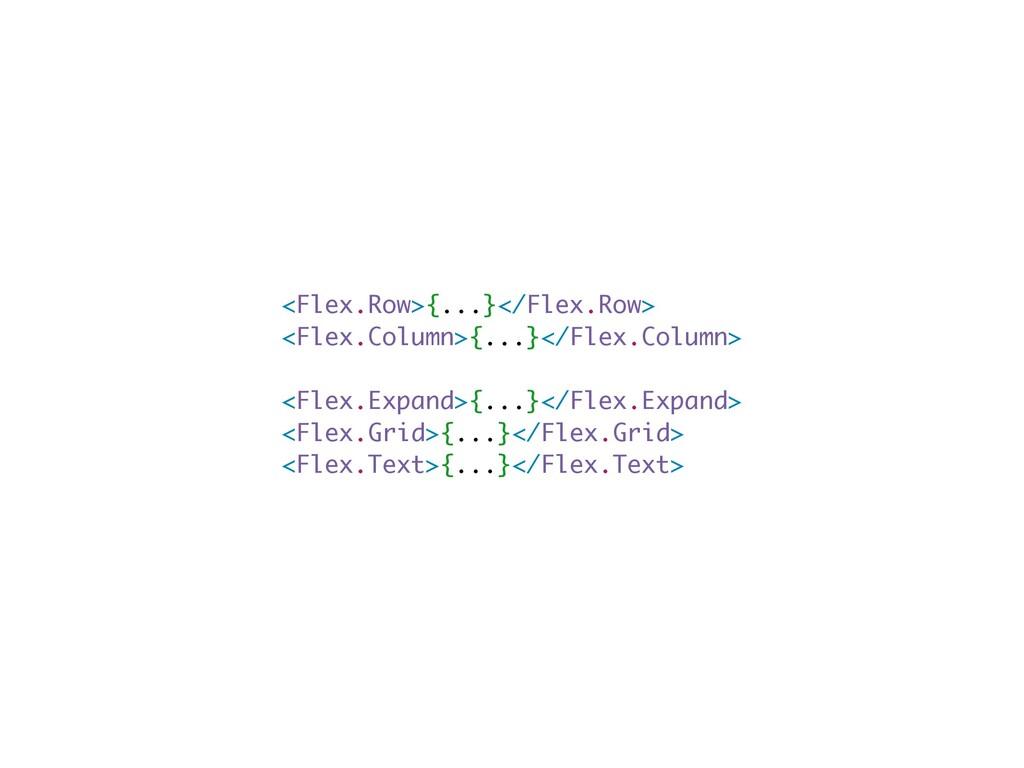 <Flex.Row>{...}</Flex.Row> <Flex.Column>{...}</...