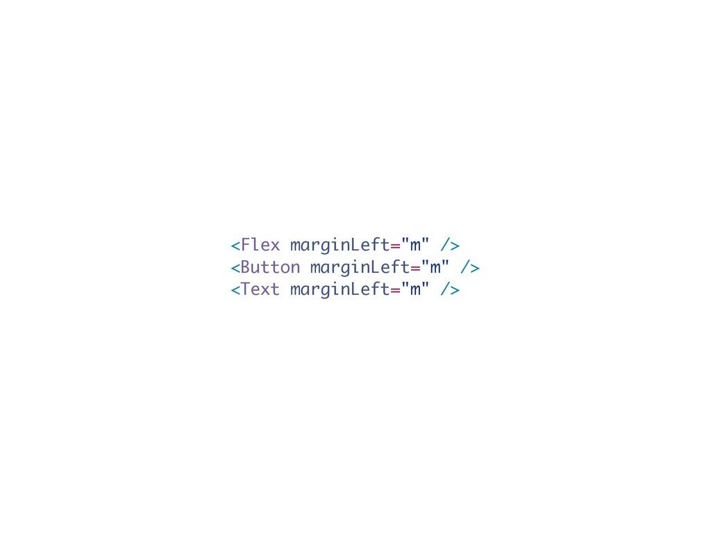 """<Flex marginLeft=""""m"""" /> <Button marginLeft=""""m"""" ..."""