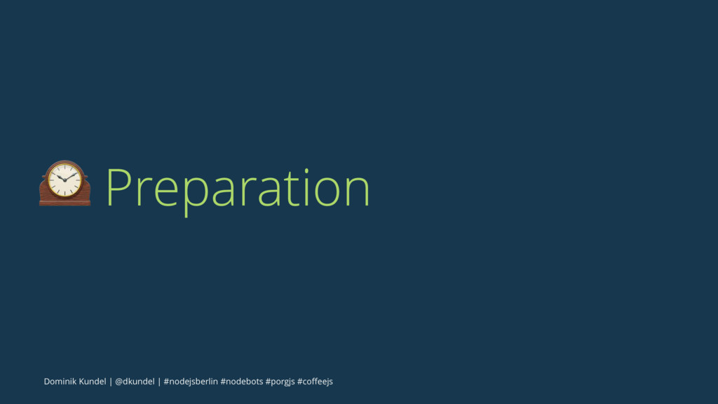 ! Preparation Dominik Kundel | @dkundel | #node...