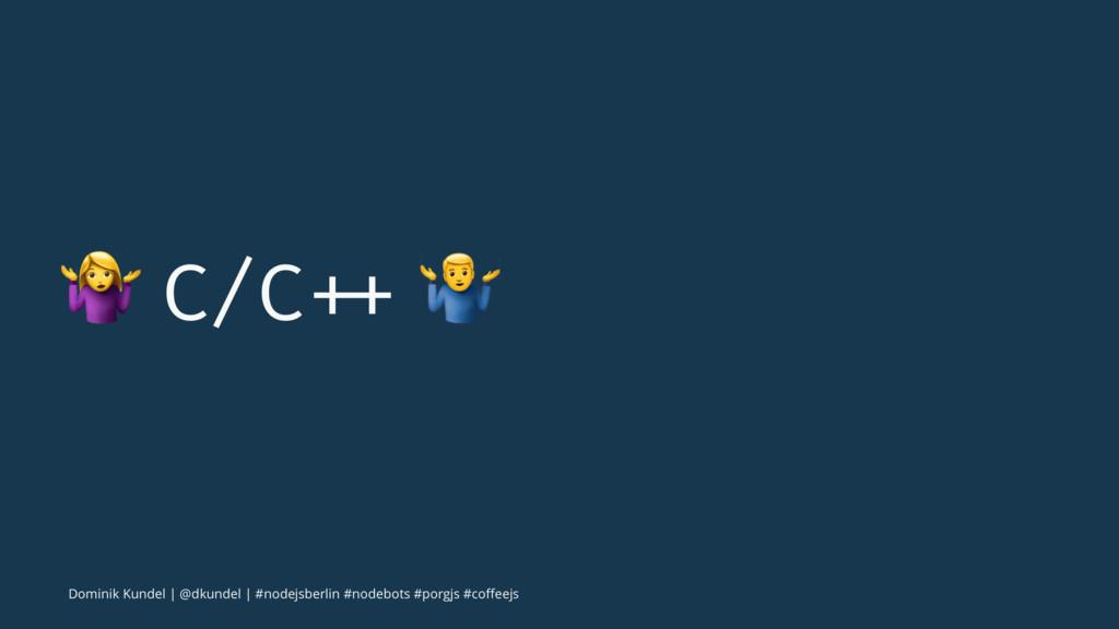 "! C/C ++ "" Dominik Kundel   @dkundel   #nodejsb..."