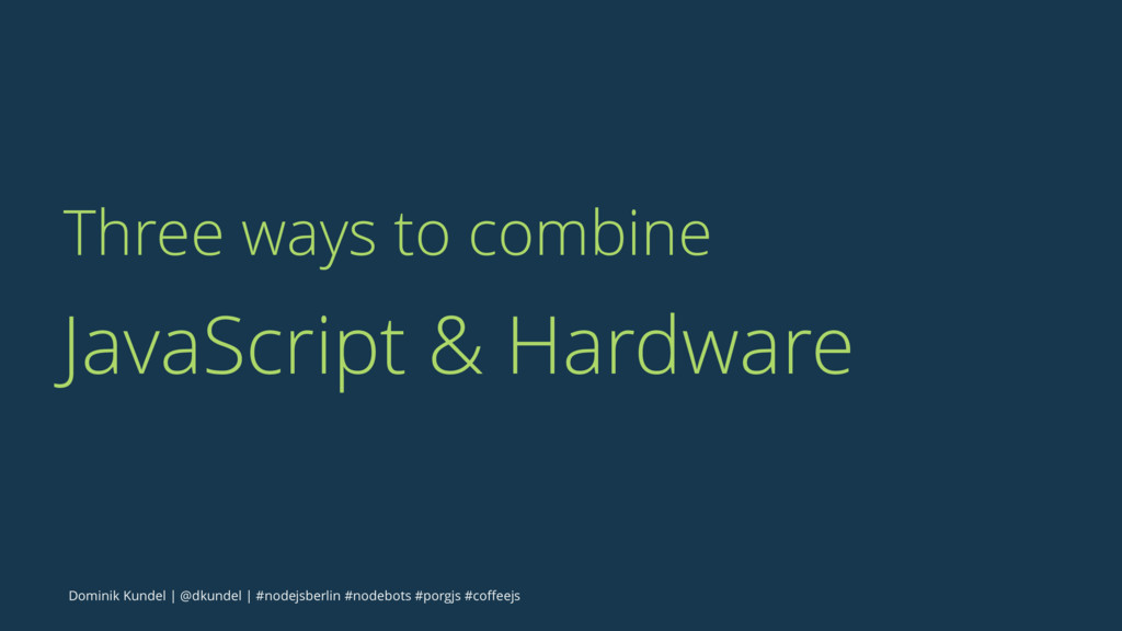 Three ways to combine JavaScript & Hardware Dom...