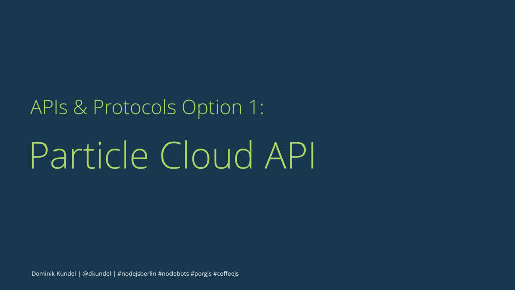 APIs & Protocols Option 1: Particle Cloud API D...