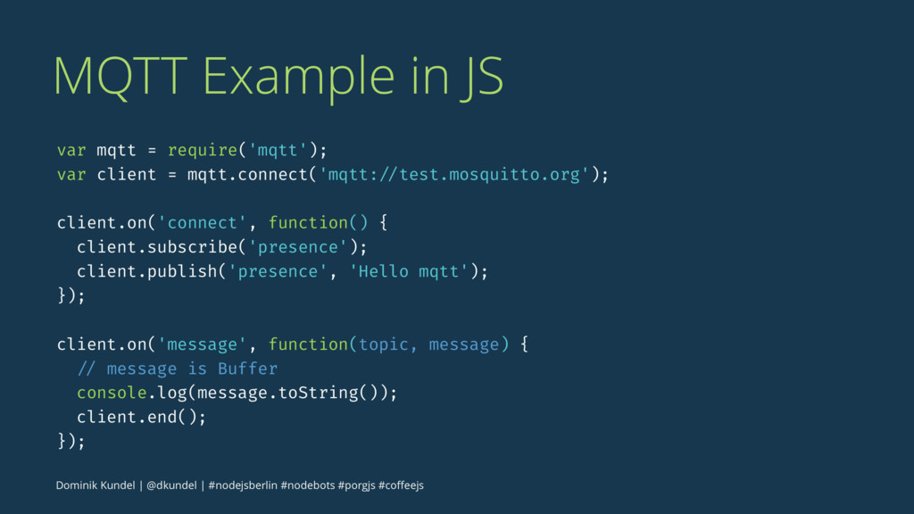 MQTT Example in JS var mqtt = require('mqtt'); ...