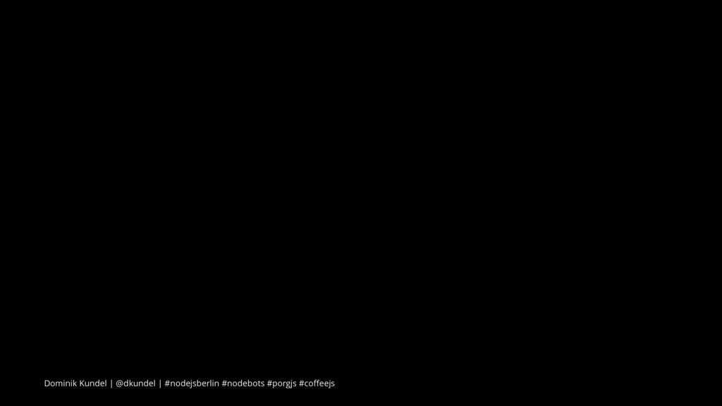 Dominik Kundel   @dkundel   #nodejsberlin #node...