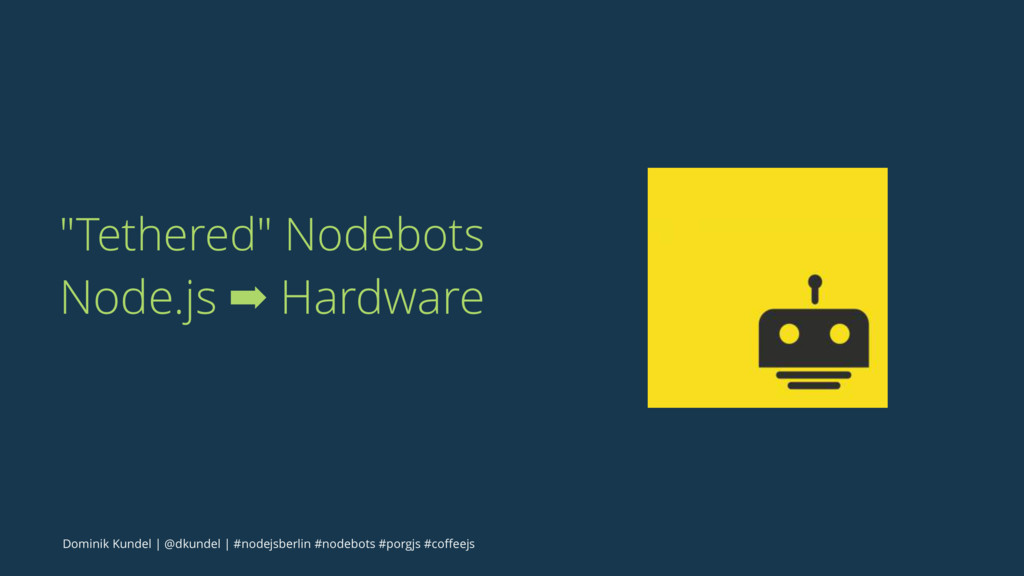 """Tethered"" Nodebots Node.js ➡ Hardware Dominik ..."