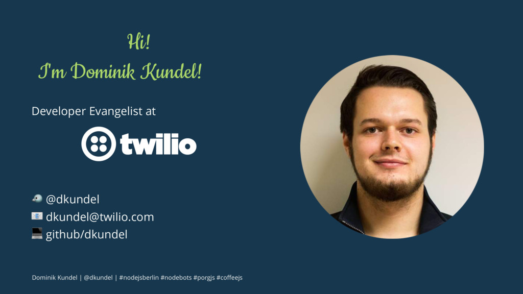 Hi! I'm Dominik Kundel! Developer Evangelist at...