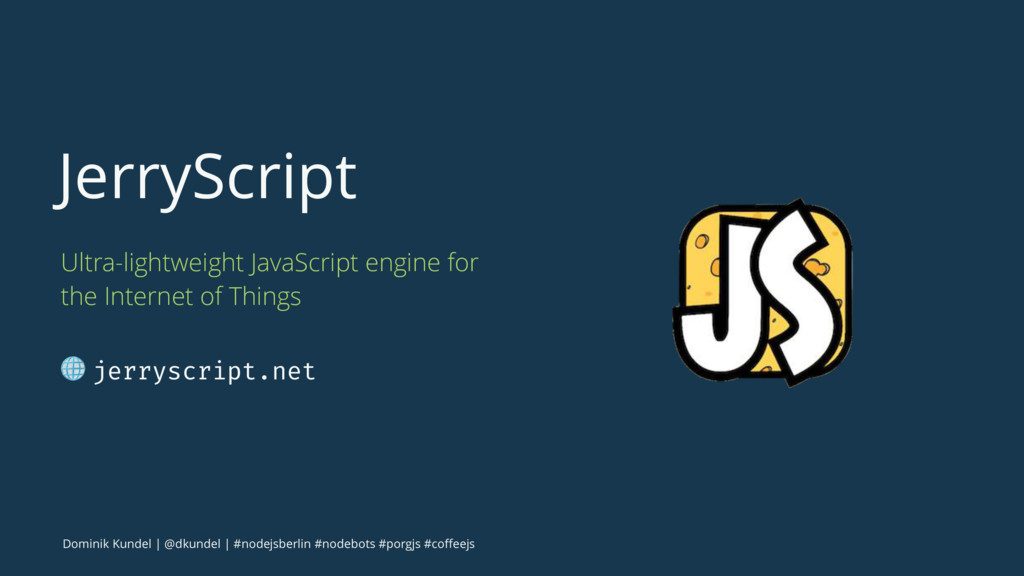 JerryScript Ultra-lightweight JavaScript engine...