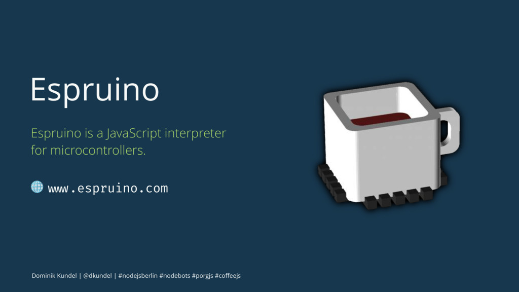 Espruino Espruino is a JavaScript interpreter f...