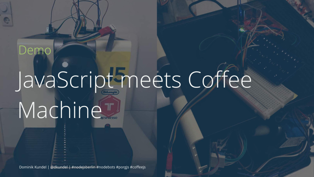 Demo JavaScript meets Coffee Machine Dominik Kun...