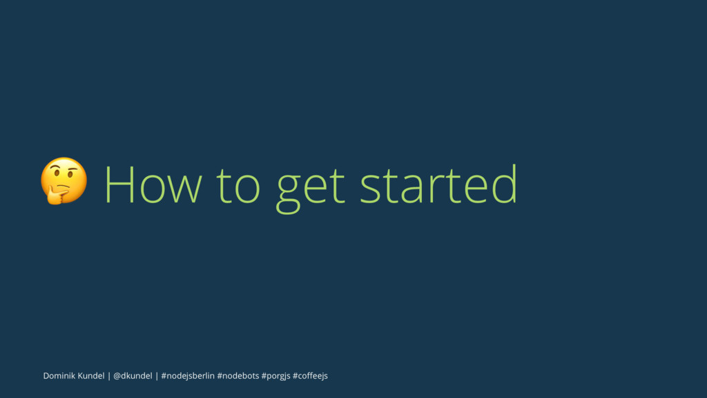 ! How to get started Dominik Kundel | @dkundel ...
