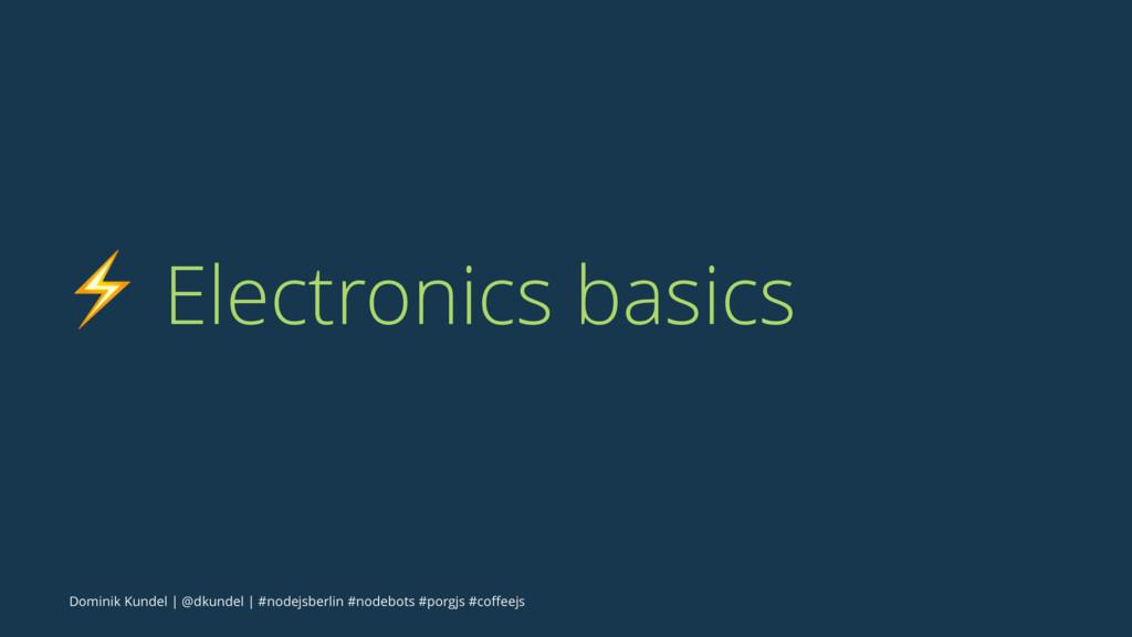 ⚡ Electronics basics Dominik Kundel   @dkundel ...