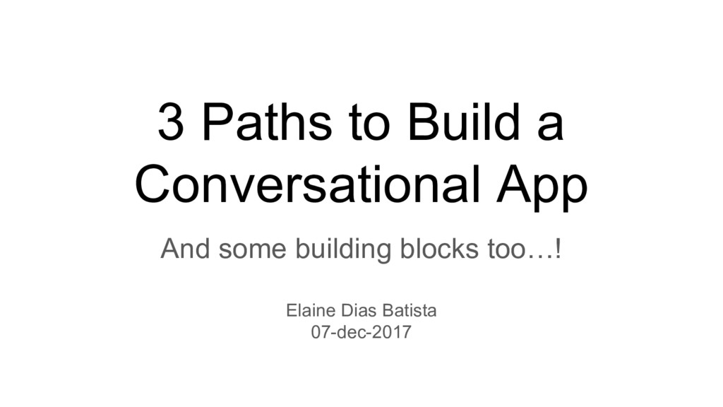 3 Paths to Build a Conversational App And some ...