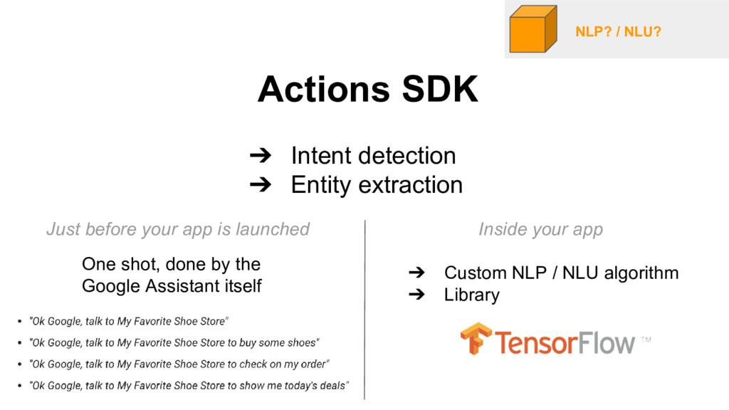 NLP? / NLU? Actions SDK ➔ Intent detection ➔ En...